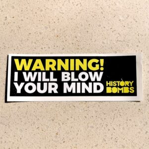 History Bomb's sticker with logo and caption saying WARNING! I will blow your mind.